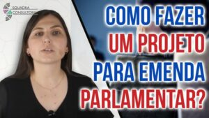 Como fazer um projeto para Emenda Parlamentar?