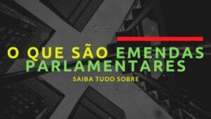 O que são emendas parlamentares?