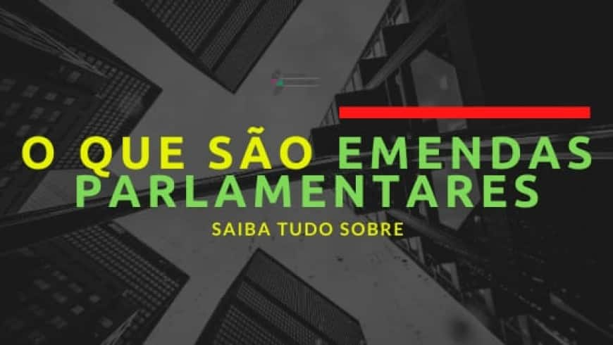 Saiba como funciona uma emenda parlamentar