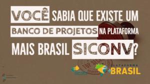 Sabia que existe um banco de projetos na Plataforma Mais Brasil Siconv