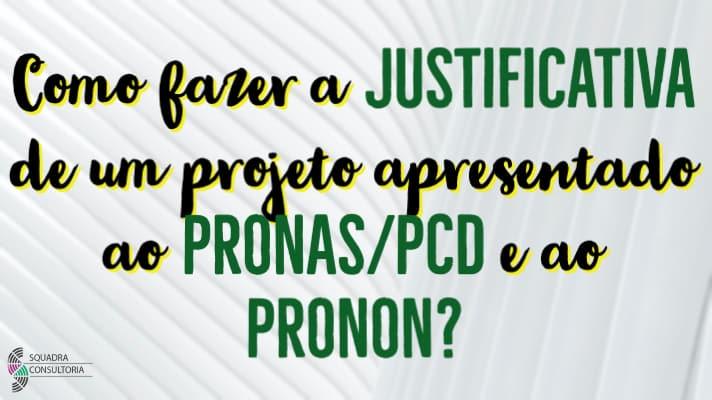 Como fazer a Justificativa de um projeto apresentado ao PRONAS - PCD e ao PRONON