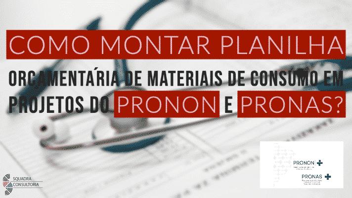 Como montar planilha orcamentaria de materiais de consumo em projetos do Pronon e Pronas