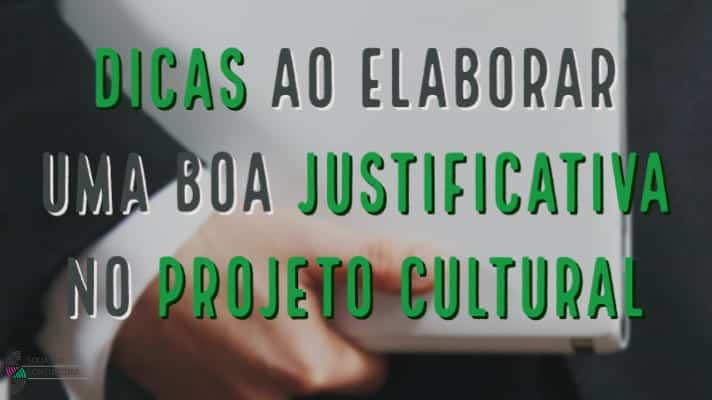 Dicas ao elaborar uma boa justificativa no Projeto Cultural