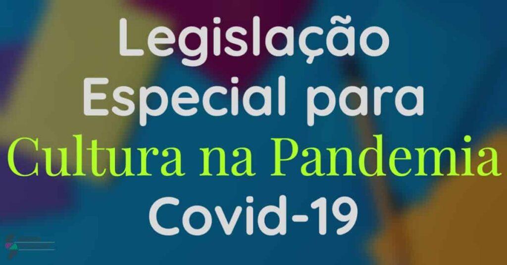 Legislacao Especial para Cultura na Pandemia Covid-19
