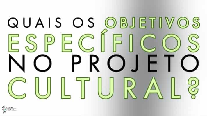 Quais os Objetivos Especificos no Projeto Cultural