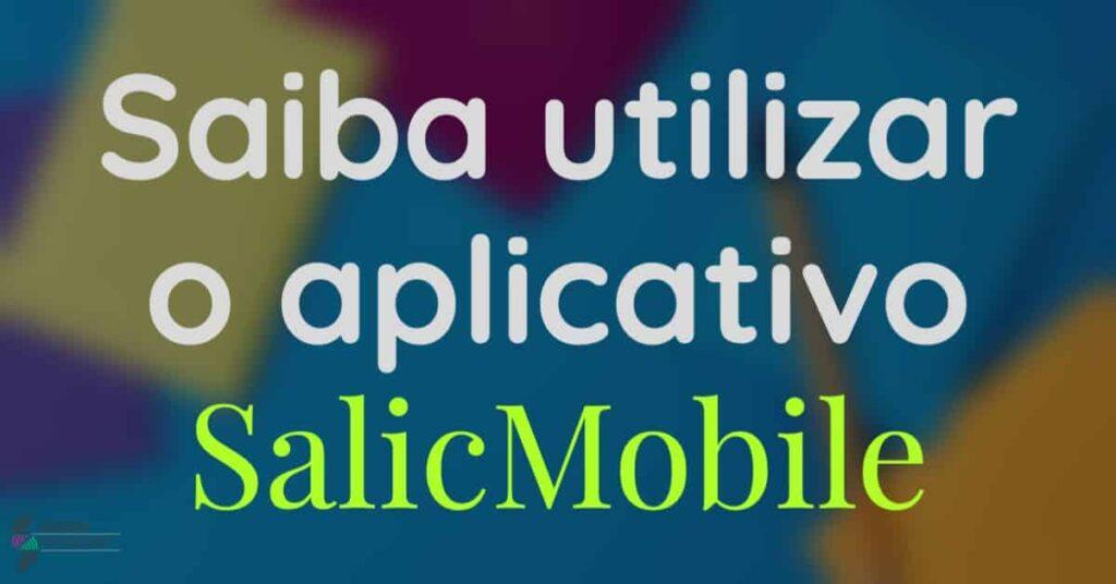 Saiba utilizar o aplicativo SalicMobile