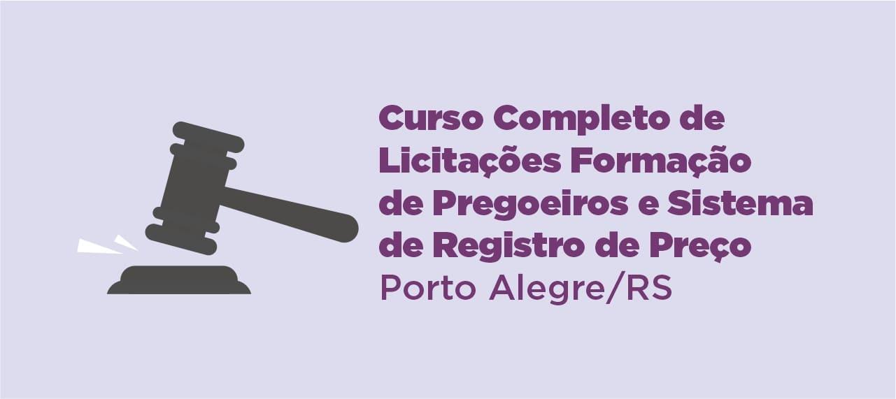 Curso Completo de Licitações – Formação de Pregoeiros e Sistema de Registro de Preço – Porto Alegre – RS