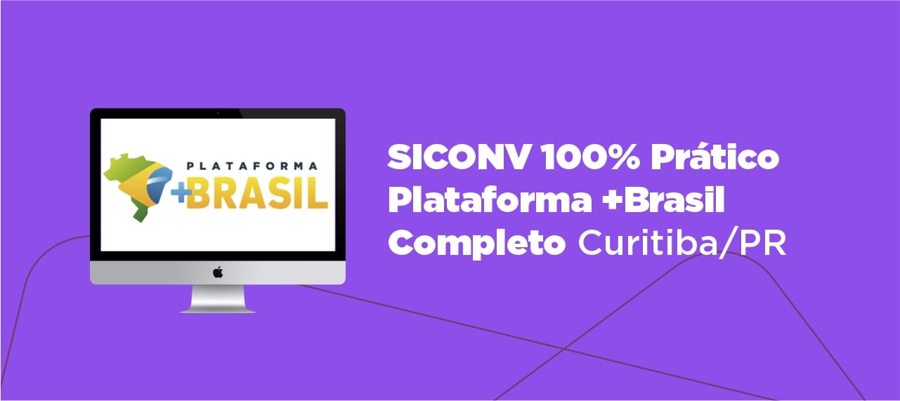 Curso SICONV 100% Prático - Plataforma +Brasil - Treinamento Completo - Curitiba