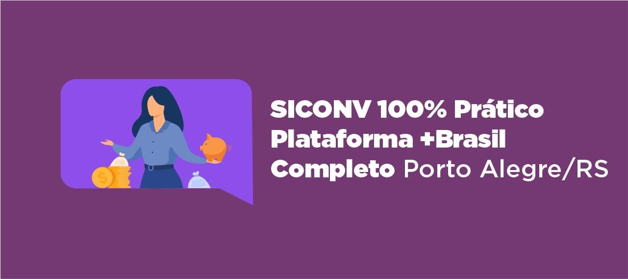 Curso SICONV 100% Prático - Plataforma +Brasil - Treinamento Completo - Porto Alegre